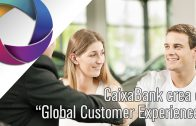CaixaBank, Global Customer Experience
