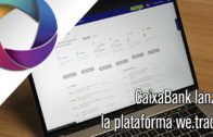 CaixaBank lanza la plataforma de comercio digital we.trade