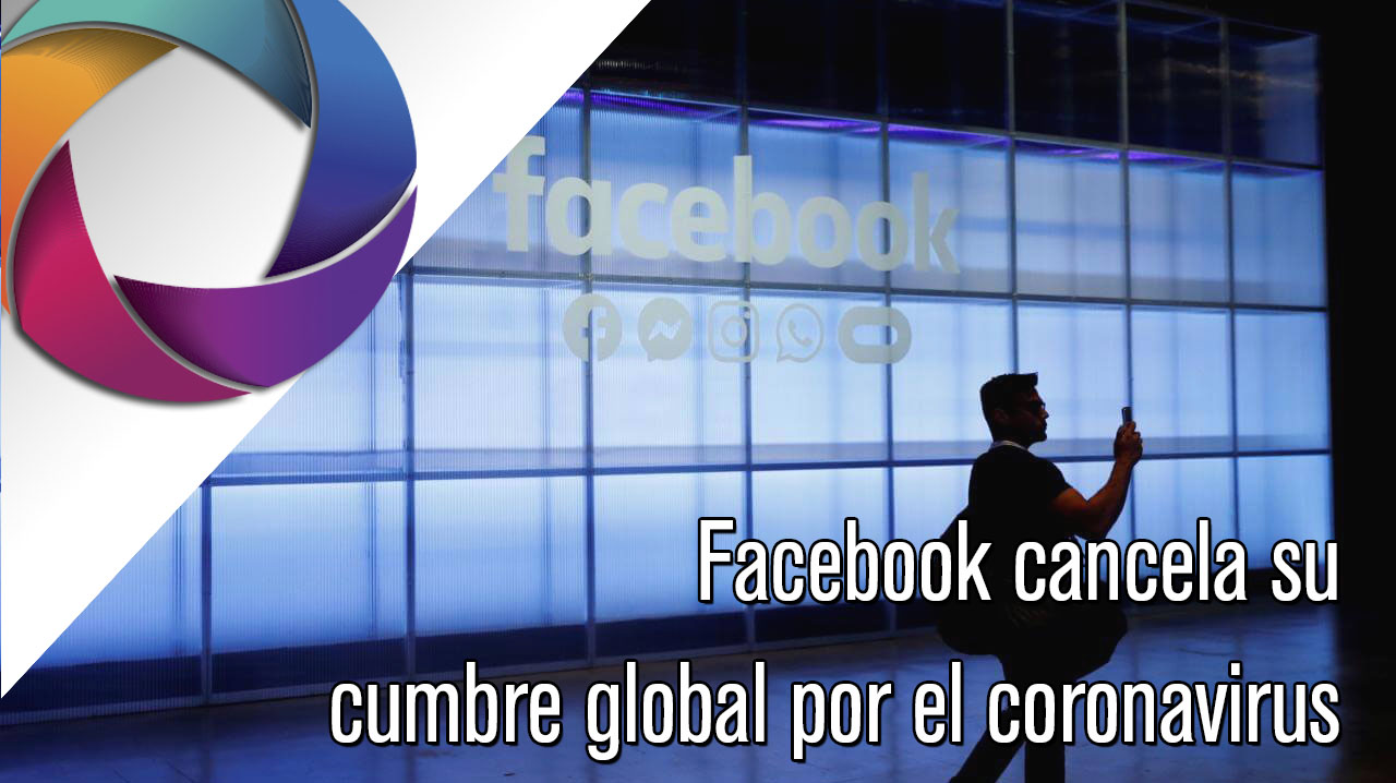 Facebook cancela su cumbre global por el coronavirus